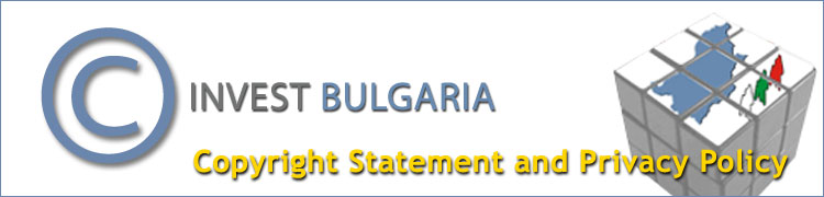 Invest Bulgaria.com - Conditions of Use, Copyright Statement and our Privacy Policy